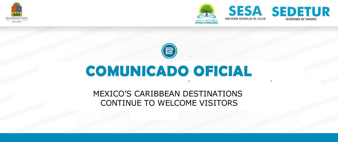 MEXICO'S CARIBBEAN DESTINATIONS CONTINUE TO WELCOME VISITORS